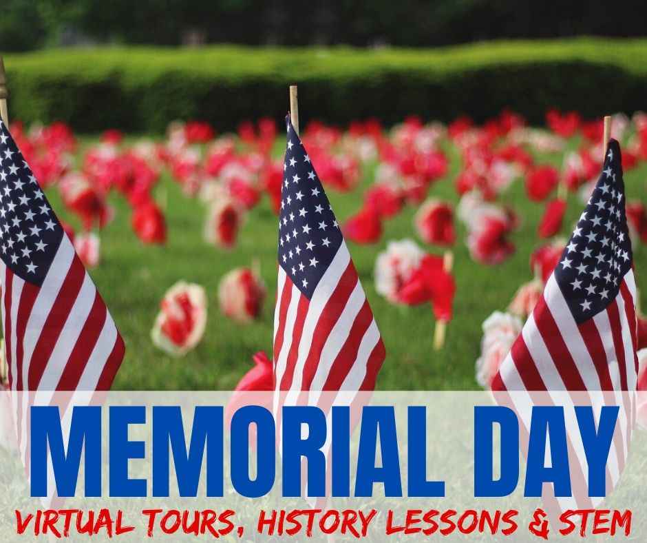 Memorial Day Virtual Tours, History Lessons & STEM Projects